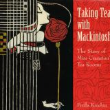 Taking Tea with Mackintosh - A story of Miss Cranston's Tea Rooms